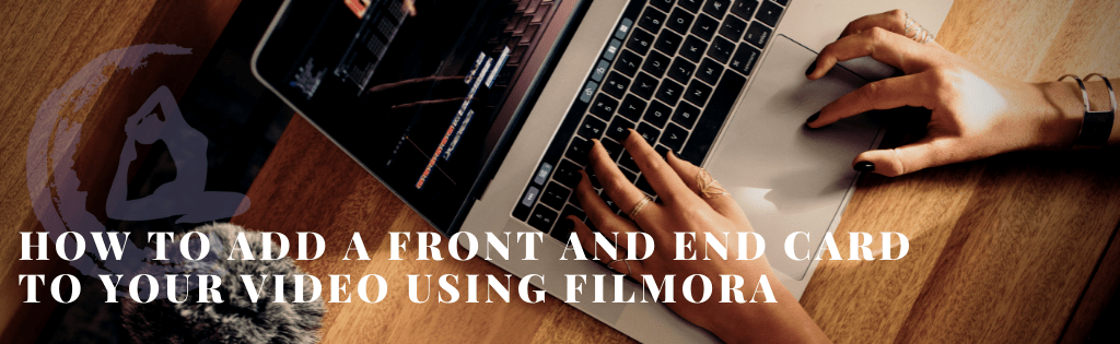 How to add a front and end card to your video using filmora